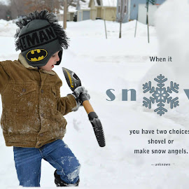 Shovel or Snow Angels by Shannon Maltbie-Davis - Typography Quotes & Sentences ( drifts, winter, quote, snow, shovel. boy, snowflake, stocking hat, batman, typography )