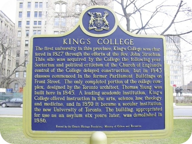 The first university in the province, King's College was chartered in 1827 through the efforts of the Reverend John Strachan. This site was acquired by the College the following year. Sectarian and ...