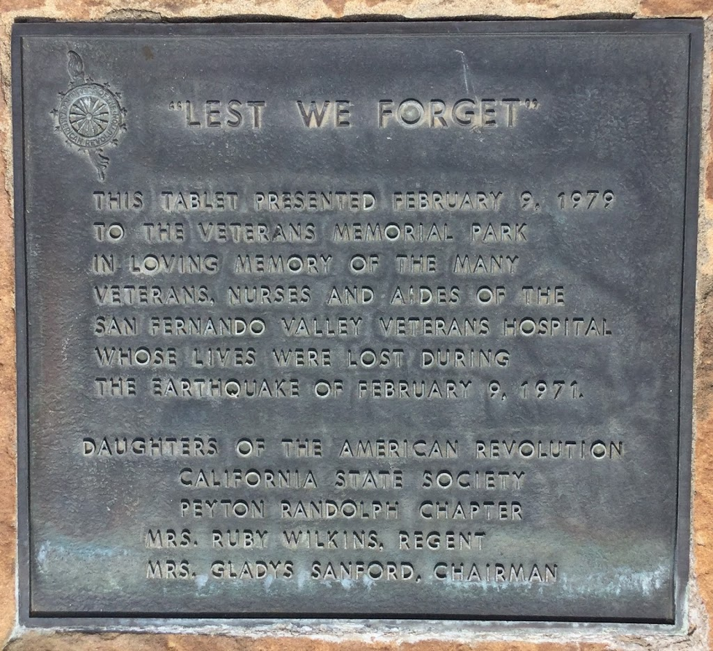 This tablet presented February 9, 1979, to the Veterans Memorial Park, in loving memory of the many veterans, nurses, and aides of the San Fernando Valley Veterans Hospital, whose lives were lost ...