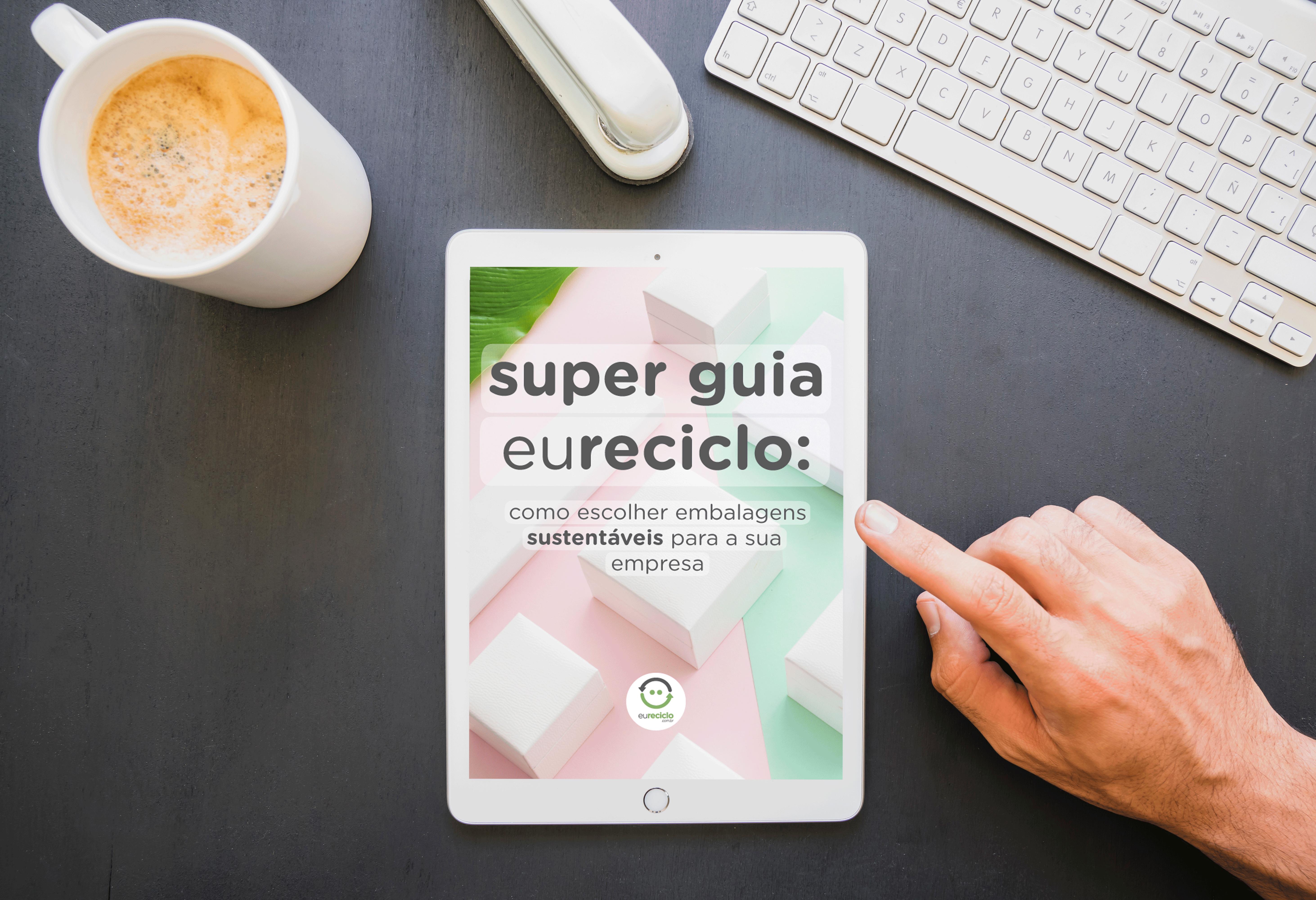 [EBOOK GRATUITO] Super Guia eureciclo: Como escolher embalagens sustentáveis para sua empresa