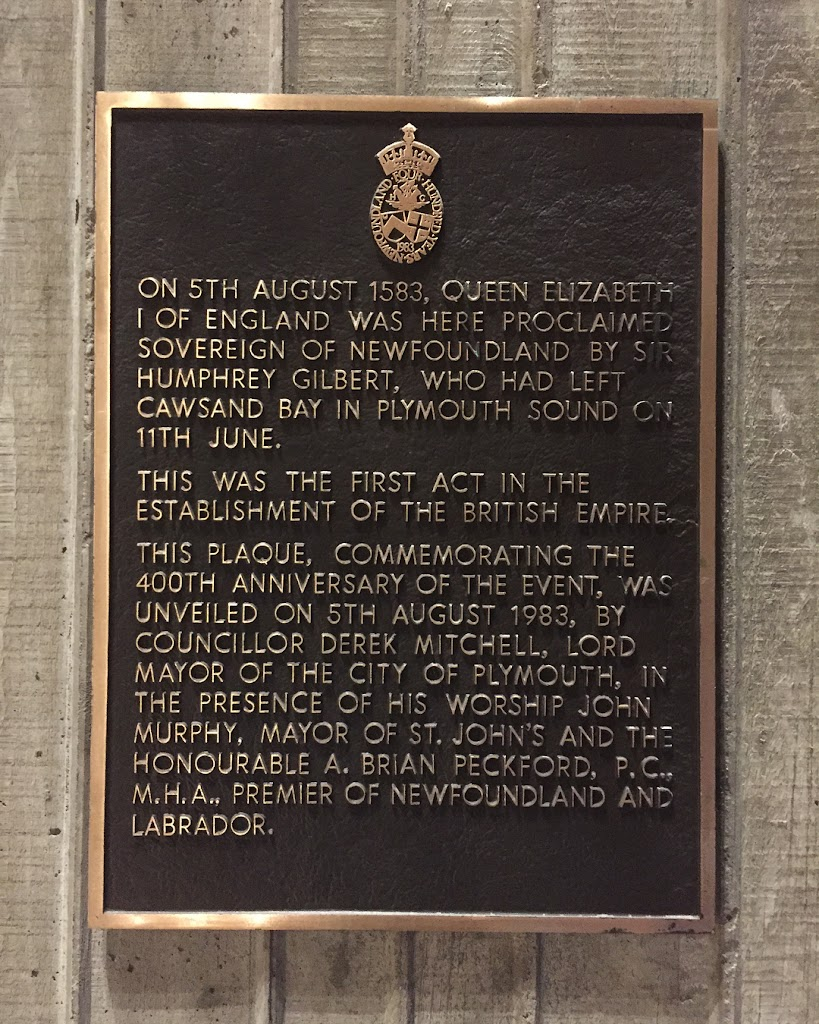 ON 5TH AUGUST 1583, QUEEN ELIZABETH I OF ENGLAND WAS HERE PROCLAIMED SOVEREIGN OF NEWFOUNDLAND BY HUMPHREY GILBERT, WHO HAD LEFT CAWSAND BAY IN PLYMOUTH SOUND ON 11TH JUNE. THIS WAS THE FIRST ACT IN ...