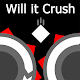 Will it Crush ?