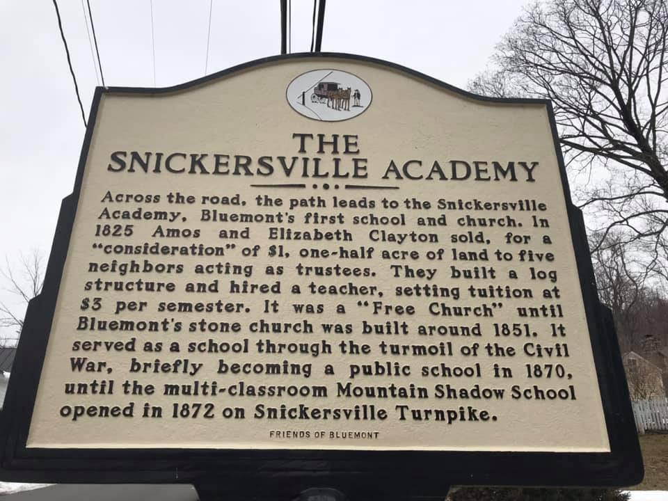 THE SNICKERSVILLE ACADEMY Across the road, the path leads to the Snickersville Academy, Bluemont's first school and church. In 1825 Amos and Elizabeth Clayton sold, for a