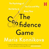 The Confidence Game - The Psychology of the Con and Why We Fall for It Every Time (Unabridged)