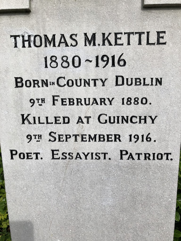 THOMAS M.KETTLE 1880 1916 BORN COUNTY DUBLIN 9TH FEBRUARY 1880. KILLED AT GUINCHY 9TH SEPTEMBER 1916. POET. ESSAYIST. PATRIOT.