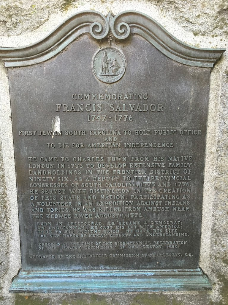 Commemorating Francis Salvador 1747-1776 First Jew in South Carolina to hold public office First Jew to die for American Independance He came to Charles Town from his native London in 1773 to develop ...