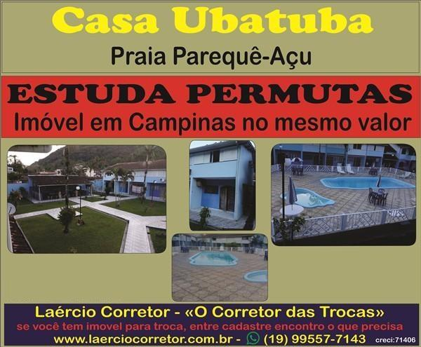Casa Ubatuba/SP, 2 dorms Venda R$ 320mil, Troca Por Imóvel mesmo Valor em Campinas