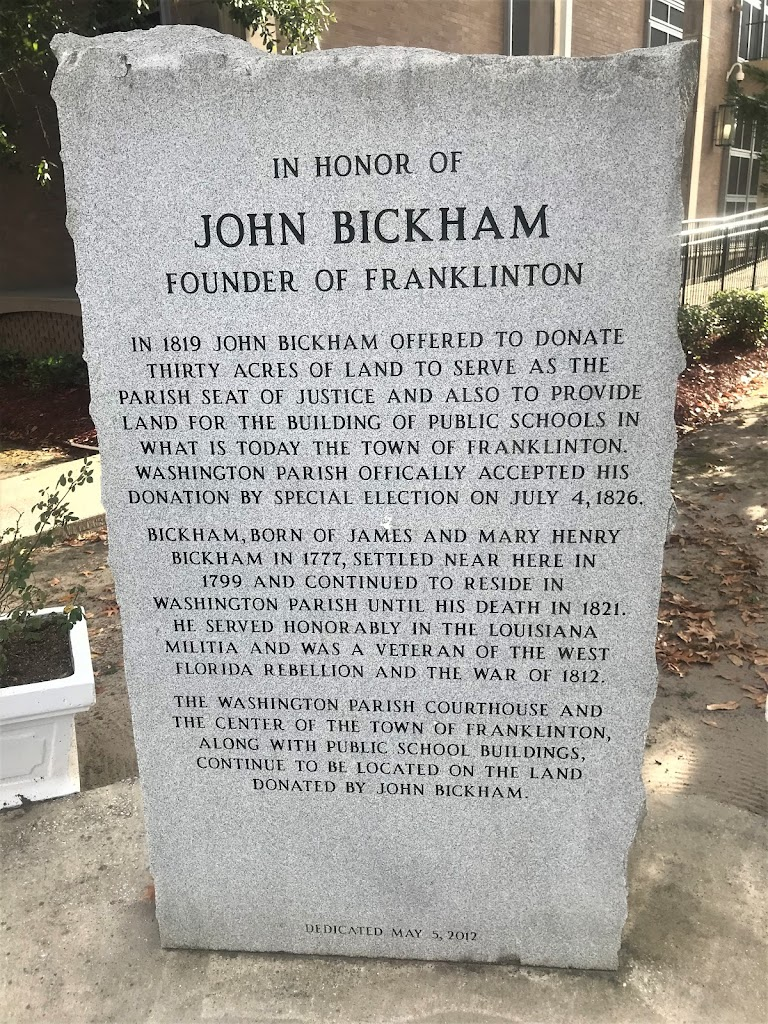 In Honor ofJohn BickhamFounder of Franklinton In 1819 John Bickham offered to donate thirty acres of land to serve as the Parish Seat of Justice and also to provide land for the building of public ...