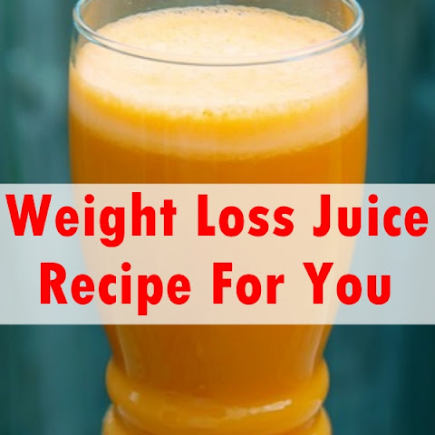 Weight Loss Juice Recipe For You