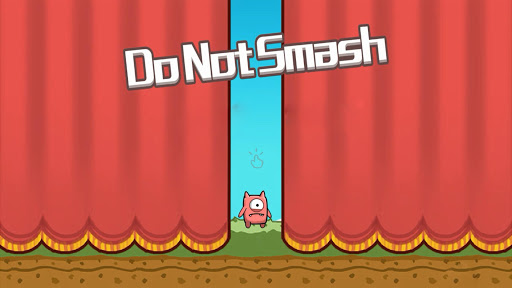 Do not Smash