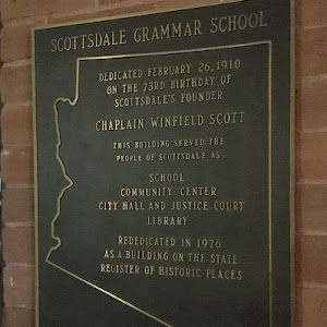 SCOTTSDALE GRAMMAR SCHOOL DEDICATED FEBRUARY 26, 1910 ON THE 73RD BIRTHDAY OF SCOTTSDALE'S FOUNDER CHAPLAIN WINFIELD SCOTT THIS BUILDING SERVED THE PEOPLE OF SCOTTSDALE AS SCHOOL COMMUNITY CENTER ...