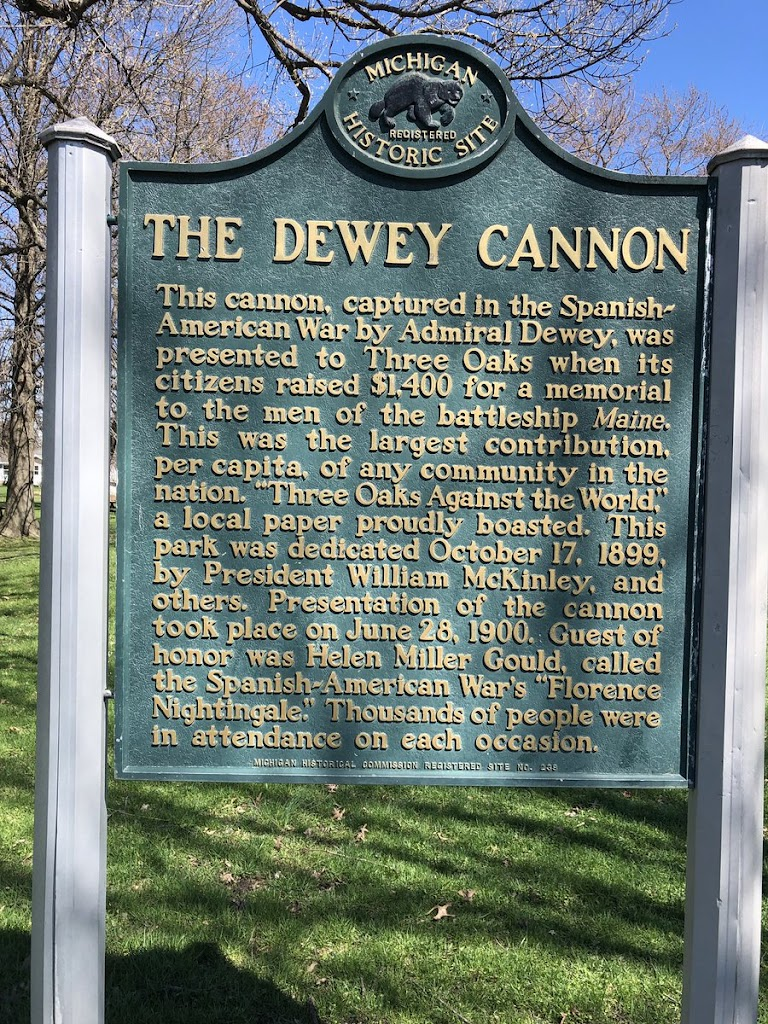 THE DEWEY CANNON This cannon, captured in the Spanish- American War by Admiral Dewey, was presented to Three Oaks when its citizens raised $1400 for a memorial to the men of the battleship Maine. ...