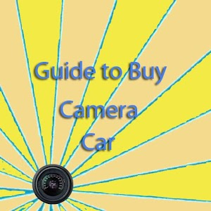 Guide to Buy Camera Car