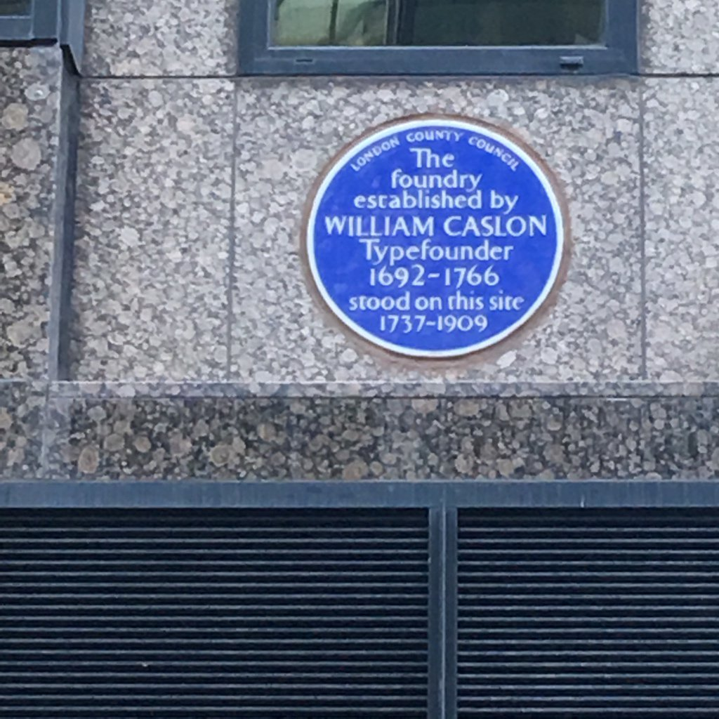 The foundry established by WILLIAM CASLON Typefounder 1692-1766 stood on this site 1737-1909 Submitted by @JMRobilliard