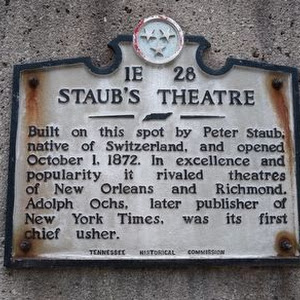 Built on this spot by Peter Staub, native of Switzerland, and opened October 1, 1872. In excellence and popularity it rivaled theatres of New Orleans and Richmond. Adolph Ochs, later publisher of New ...
