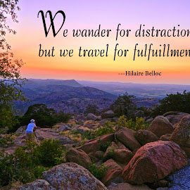 Travel For Fulfillment by Kathy Suttles - Typography Captioned Photos ( wander, mountain view, rocky, sunset, fulfillment, travel )