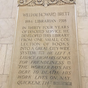 William Howard Brett 1884 * Librarian * 1918 In thirty four years of devoted service he developed this library from one small collection of books into a great city-wide system. He left a legacy from ...