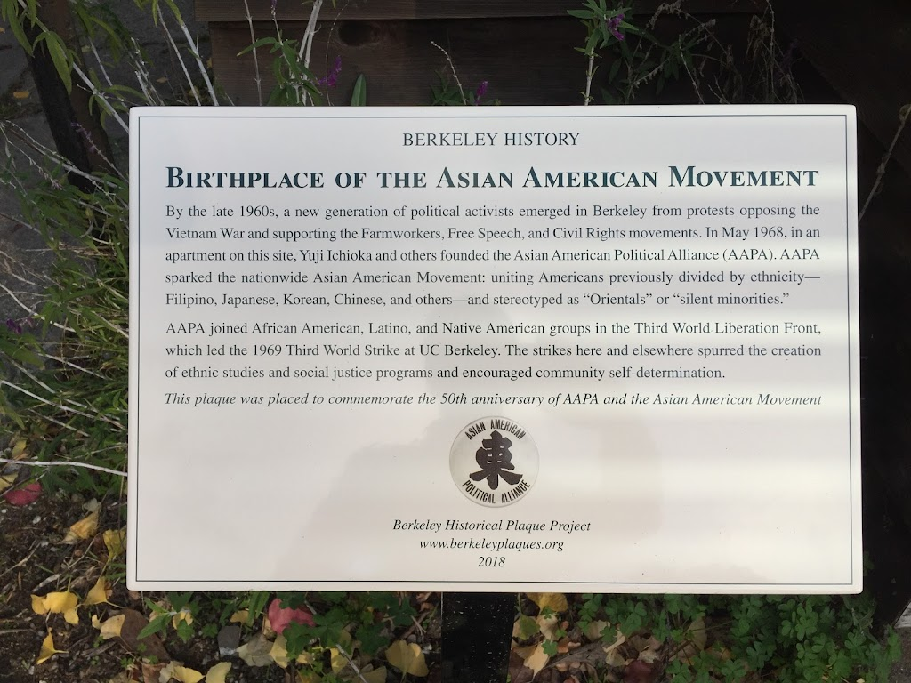 BIRTHPLACE OF THE ASIAN AMERICAN MOVEMENT  By the late 1960s, a new generation of political activists emerged in Berkeley from protests opposing the  Vietnam War and supporting the Farmworkers, Free ...