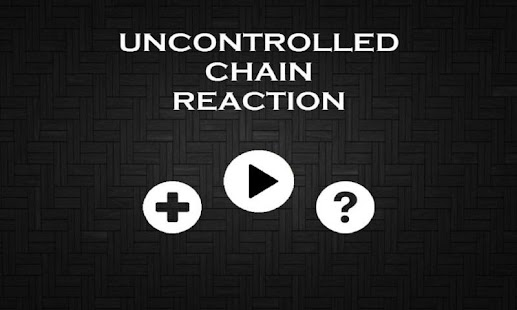 Uncontrolled Chain Reaction - screenshot