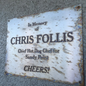 IN MEMORY OF CHRIS FOLLIS Chief Hot Dog Chef for Sandy Point CHEERS!