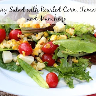 Spring Salad with Roasted Corn, Tomatoes and Manchego