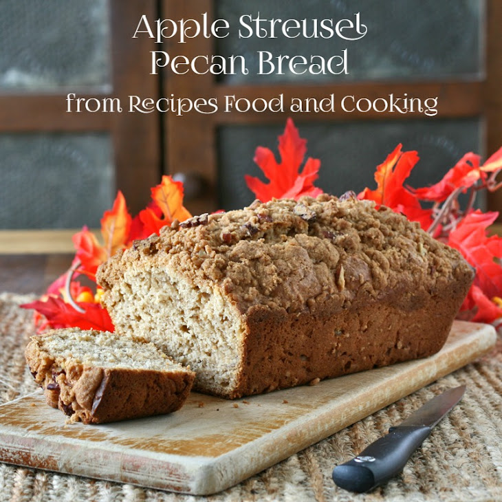 Apple Streusel Pecan Bread Recipe | Yummly