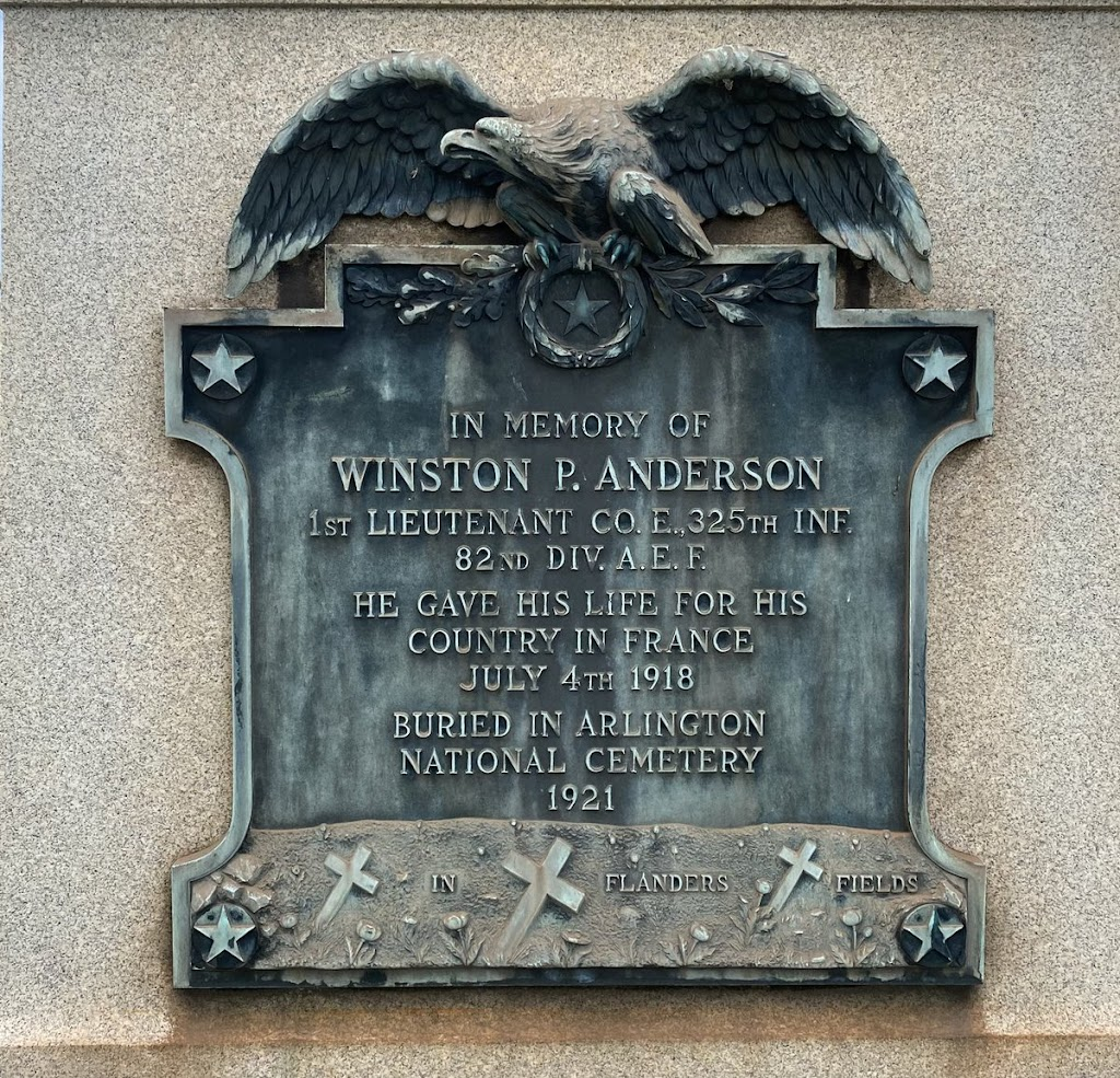IN MEMORY OF WINSTON P. ANDERSON 1ST LIEUTENANT CO E.325TH INF. 82ND DIV. A E. F. HE GAVE HIS LIFE FOR HIS COUNTRY IN FRANCE JULY 4TH 1918 BURIED IN ARLINGTON NATIONAL CEMETERY 1921 IN FLANDERS ...