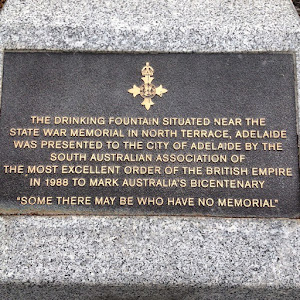 THIS DRINKING FOUNTAIN SITUATED NEAR THE STATE WAR MEMORIAL IN NORTH TERRACE, ADELAIDE WAS PRESENTED TO THE CITY OF ADELAIDE BY THE SOUTH AUSTRALIAN ASSOCIATION OF THE MOST EXCELLENT ORDER OF THE ...