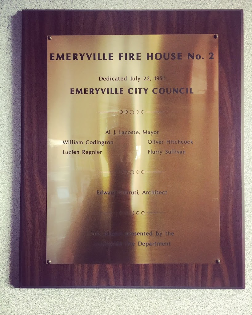 EMERYVILLE FIRE HOUSE No. 2Dedicated July 22, 1951 EMERYVILLE CITY COUNCIL Al J. Lacoste, Mayor William Codington  Oliver HitchcockLucien Regnier  Flurry Sullivan Edward Cerruti, Architect ...