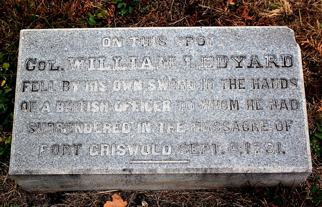 ON THIS SPOTCOL. WILLIAM LEDYARDFELL BY HIS OWN SWORD IN THE HANDSOF A BRITISH OFFICER TO WHOM HE HADSURRENDERED IN THE MASSACRE OFFORT GRISWOLD SEPT. 6, 1781 Submitted by Rittertonvia ...