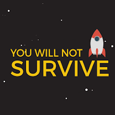 You Will Not Survive!