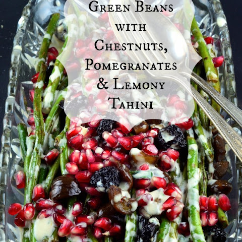 Green Beans with Chestnuts, Pomegranates & Lemony Tahini
