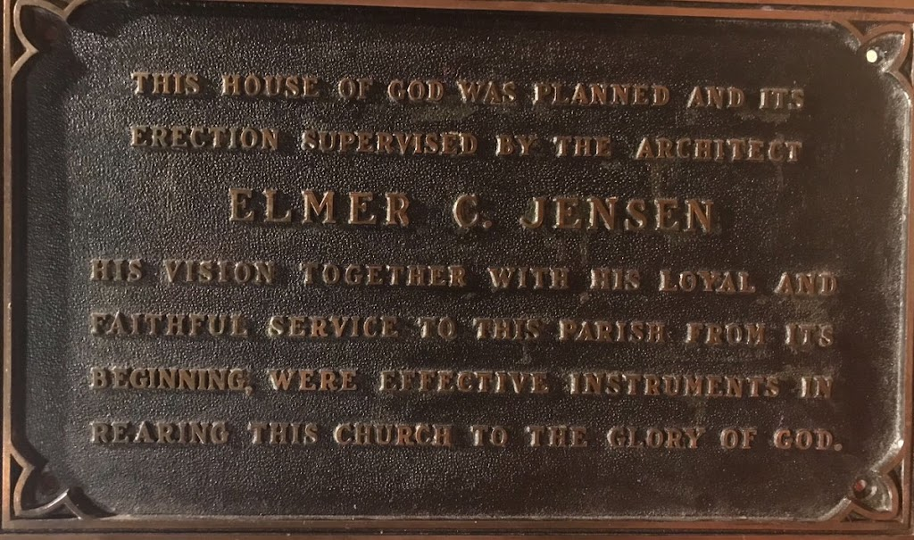 THIS HOUSE OF GOD WAS PLANNED AND ITS ERECTION SUPERVISED BY THE ARCHITECT ELMER C. JENSEN HIS VISION TOGETHER WITH HIS LOYAL AND FAITHFUL SERVICE TO THIS PARISH FROM ITS BEGINNING, WERE ...