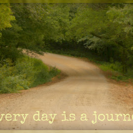 Every Day is a Journey by Tammy Drombolis - Typography Captioned Photos ( country, quote, road, inspirational, inspiration,  )