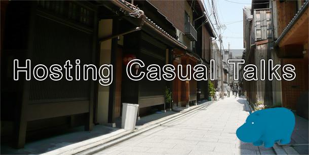 Hosting Casual Talks #1