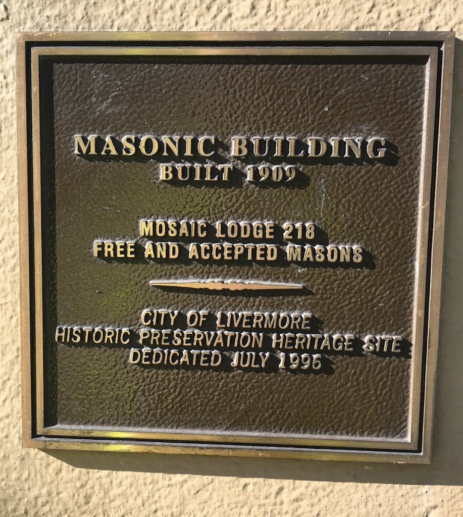 MASONIC BUILDING BUILT 1909 MOSAIC LODGE 218 FREE AND ACCEPTED MASONS CITY OF LIVERMORE HISTORIC PRESERVATION HERITAGE SITE DEDICATED JULY 1996   Submitted by @jqmcd