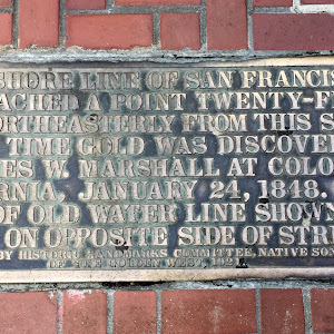 THIS SHORE LINE OF SAN FRANCISCO  BAY REACHED A POINT TWENTY-FIVE  FEET NORTHEASTERLY FROM THIS SPOT  AT THE TIME GOLD WAS DISCOVERED  BY JAMES W. MARSHALL AT COLOMA,  CALIFORNIA, JANUARY 24, 1848.  ...