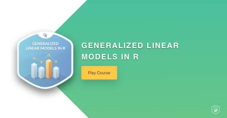 New Course: Generalized Linear Models in R