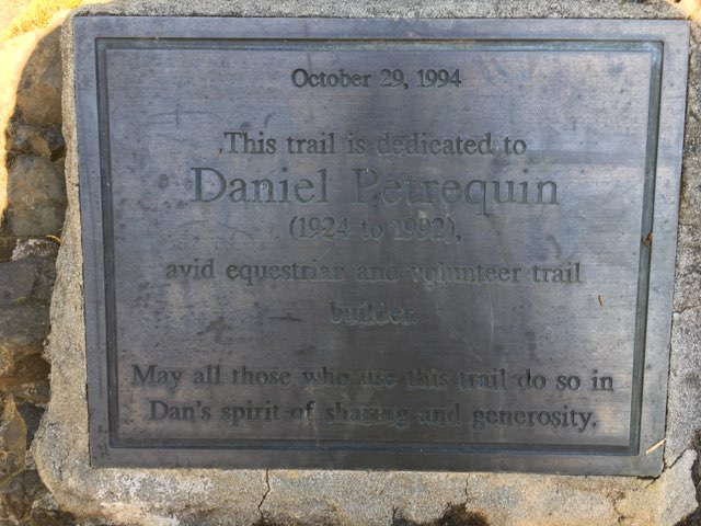 October 29, 1994 This trail is dedicated to Daniel Petrequin (1924 to 1992) avid equestrian and volunteer trail builder. May all those who use this trail do so in Dan's spirit of sharing and ...