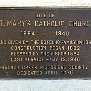 SITE OF ST. MARY'S CATHOLIC CHURCH 1940 1884 LAND GIVEN BY THE BOTELHO FAMILY IN 1880 CONSTRUCTION BEGAN 1882 BLESSED BY THE BISHOP 1884 LAST SERVICE MAY 12,1940 WALNUT CREEK HISTORICAL ...