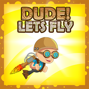 Dude ! Lets Fly for Android