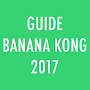 Guide Banana Kong New 2017