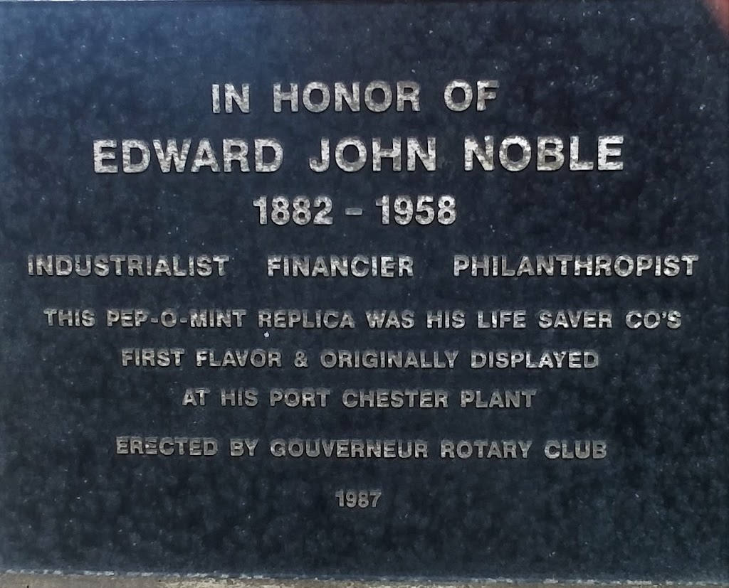 In Honor of Edward John Noble 1882-1958 Industrialist  Financier  Philanthropist This Pep-O-Mint replica was his Life Savers Co's first flavor & originally displayed at his Port Chester plant Erected ...