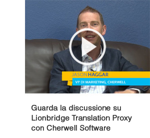 Guarda la discussione sul proxy di traduzione Lionbridge con Cherwell Software