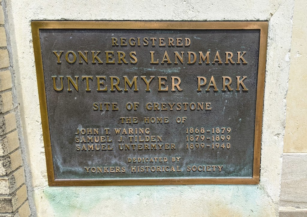 REGISTERED YONKERS LANDMARK UNTERMYER PARK SITE OF GREYSTONE THE HOME OF JOHN T. WARING 1868-1879 SAMUEL J. TILDEN 1879-1899SAMUEL UNTERMYER 1899-1940 DEDICATED BY YONKERS HISTORICAL SOCIETYSubmitted ...