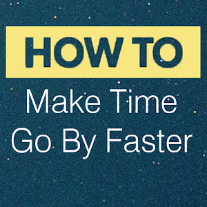 How To Make Time Go By Faster