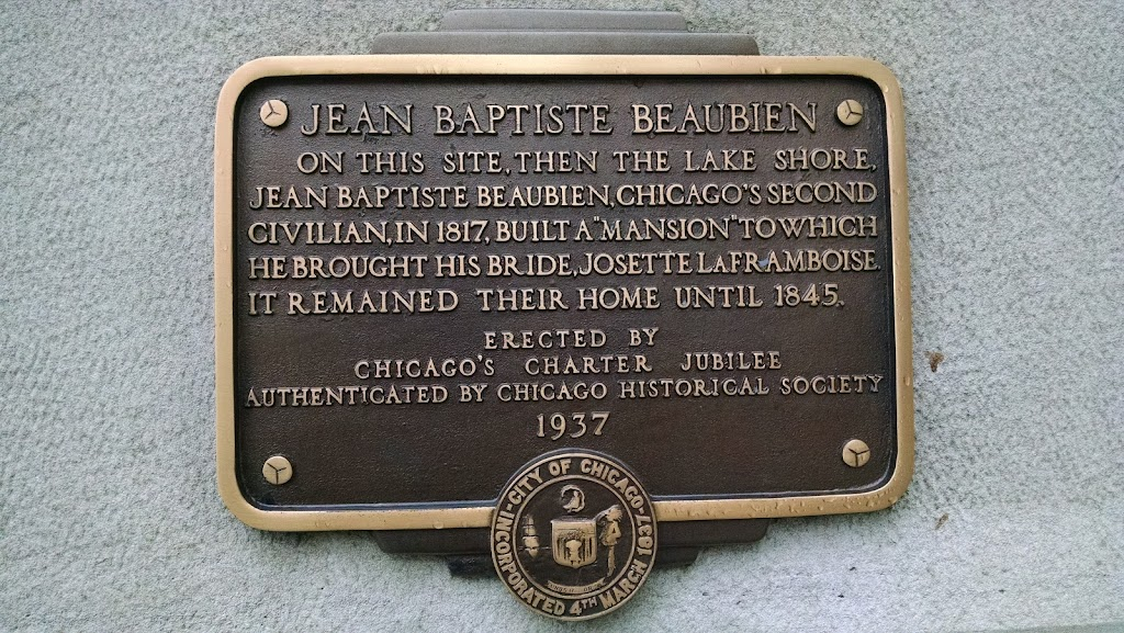 JEAN BAPTISTE BEAUBIEN On this site, then the lakeshore, Jean Baptiste Beaubien, Chicago's second civilian, in 1817, built a