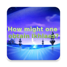 How might one obtain Ikhlaas?