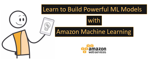 Learn to Build Powerful Machine Learning Models with Amazon Service