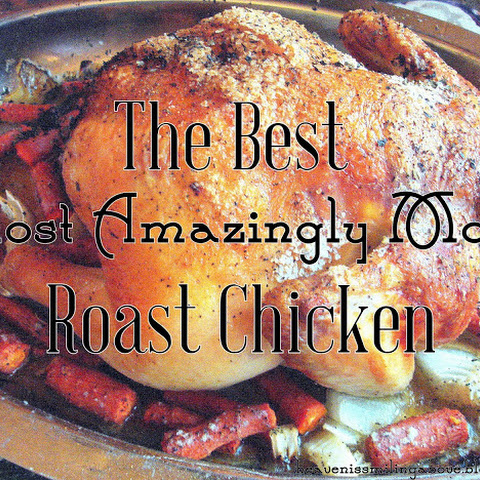 The Best, Most Amazingly Moist Roast Chicken